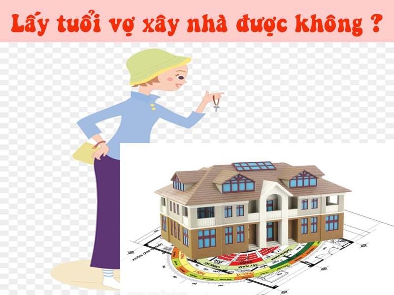 làm nhà xem tuổi vợ hay chồng
